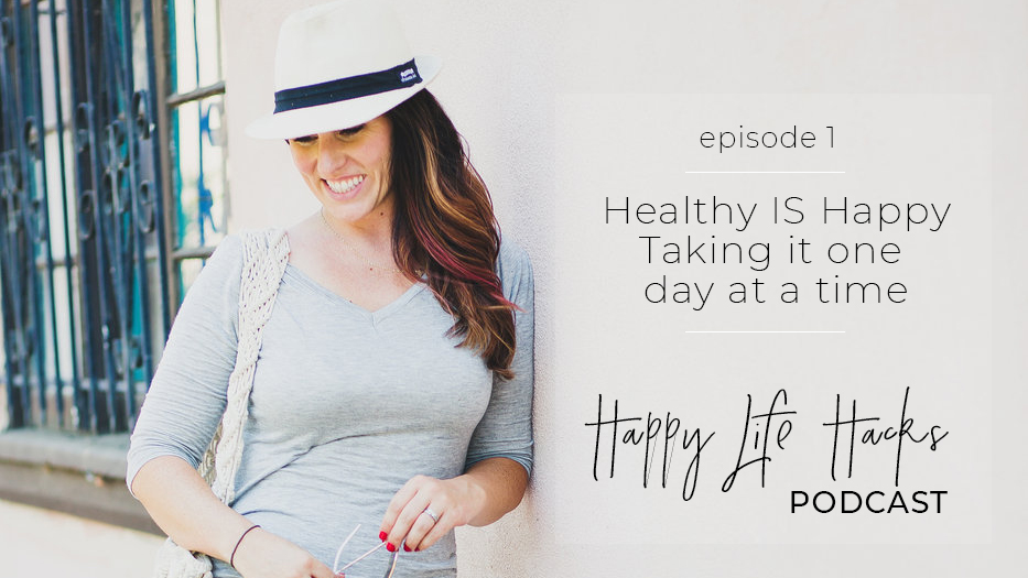 #1 – Healthy IS Happy | Taking it one day at a time