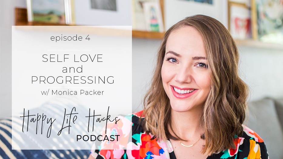 #4 Self Love AND Progressing | w/ Monica Packer