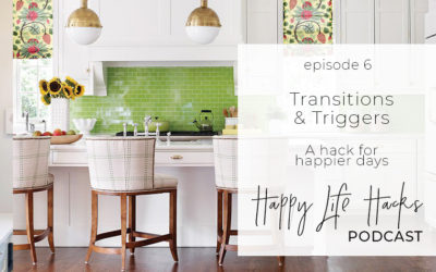 #6 – Transitions and Triggers | Finding more joy in your day