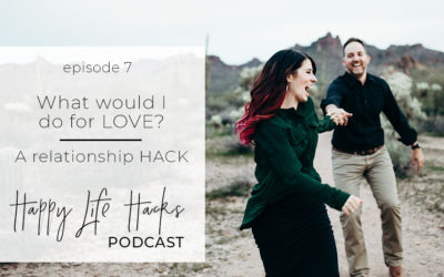 #7 – What would I do for LOVE | A Relationship Hack